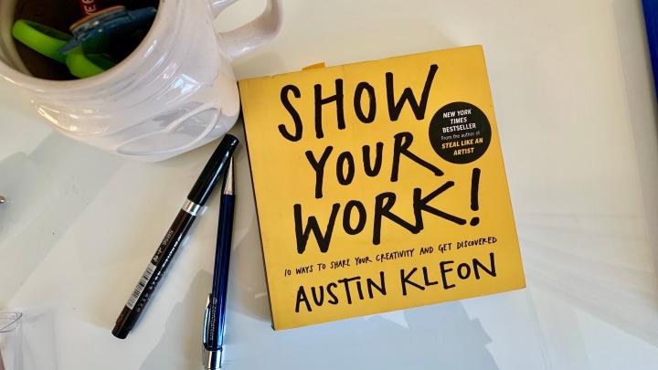 SHOW YOUR WORK! – AUSTINKLEON